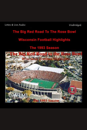 The Big Red Road To The Rose Bowl - The 1993-94 University of Wisconsin Rose Bowl Winning Football Season - cover