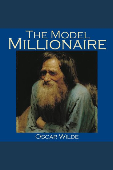 the model millionaire oscar wilde 'millionaire models,' remarked alan, 'are rare enough but, by jove, model millionaires are rarer still' the end literature network » oscar wilde » the model millionaire.