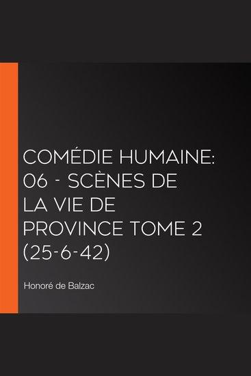 Comédie Humaine: 06 - Scènes de la vie de province tome 2 (25-6-42) - cover