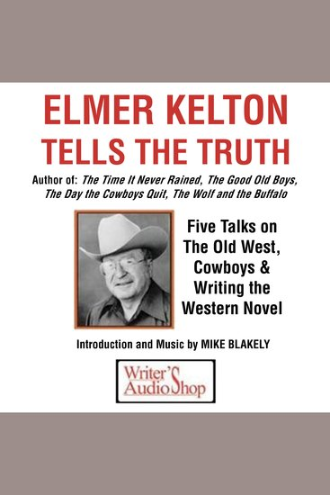 Elmer Kelton Tells the Truth - Five Talks on the Old West Cowboys & Writing the Western Novel - cover