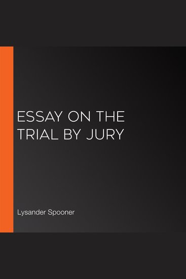 """lysander spooner in his essay on the trial by jury """"taxation"""" lysander spooner it was a principle of the common law, as it is of the law of nature, and of common sense, that no man can be taxed without his personal consent."""