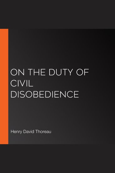 the moral obligation to allow civil disobedience in an essay by henry david thoreau