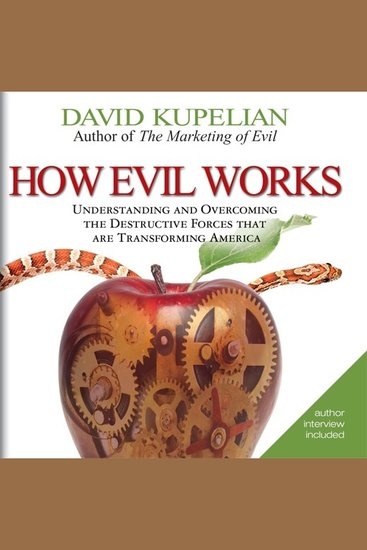 How Evil Works - Understanding and Overcoming the Destructive Forces That Are Transforming America - cover