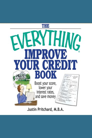 The Everything Improve Your Credit Book - Boost Your Score Lower Your Interest Rates and Save Money - cover