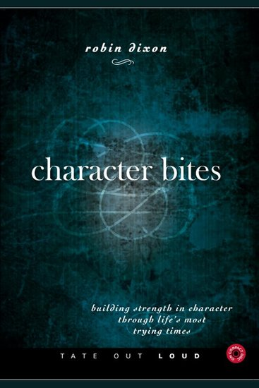 Character Bites - Building Strength in Character Through Life's Most Trying Times - cover