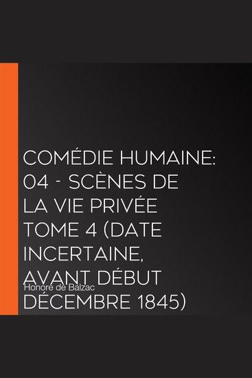 Comédie Humaine: 04 - Scènes de la vie privée tome 4 (date incertaine avant début décembre 1845) - cover