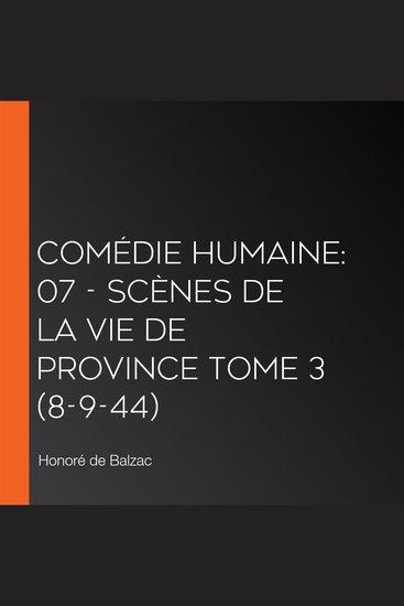 Comédie Humaine: 07 - Scènes de la vie de province tome 3 (8-9-44) - cover