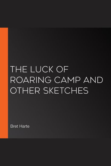 The luck of roaring camp essay