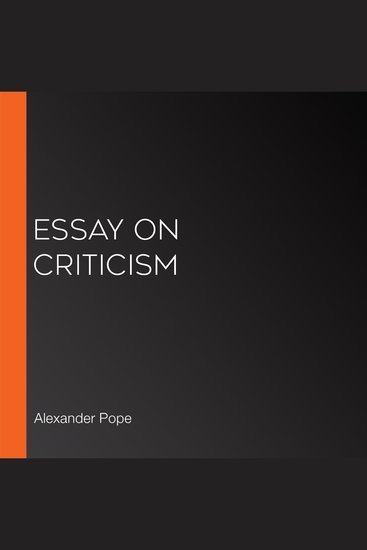 an essay of criticism An essay on criticism by alexander pope part i introduction that it is as great a fault to judge ill as to write ill and a more dangerous one to the public that a true taste is as rare to.