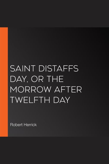 Saint Distaffs day or the morrow after Twelfth day - cover