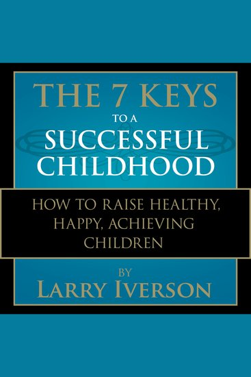 The 7 Keys to a Successful Childhood - How to Raise Healthy Happy Achieving Children - cover