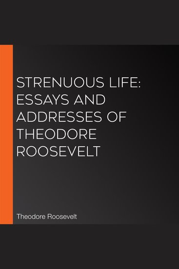 Strenuous Life: Essays and Addresses of Theodore Roosevelt - cover