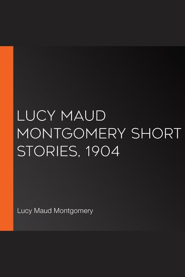 Lucy Maud Montgomery Short Stories 1904 - cover