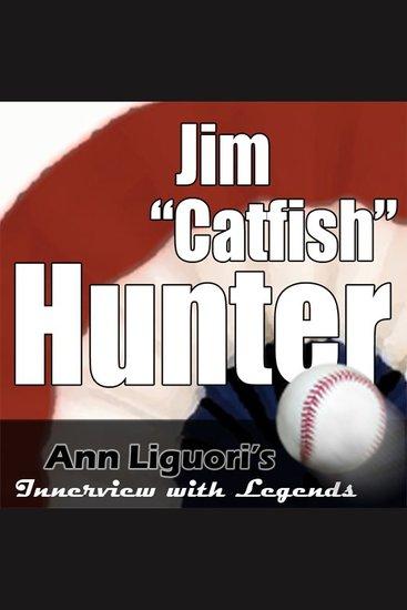 "Ann Liguori's Audio Hall of Fame with Jim ""Catfish"" Hunter - cover"