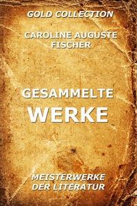 Buch: Gesammelte Werke von Caroline Auguste Fischer