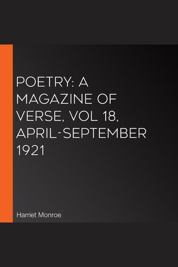 Poetry: A Magazine of Verse Vol 18 April-September 1921 - cover