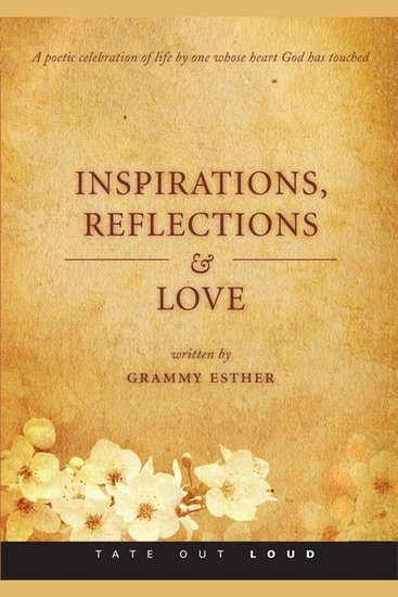 Inspirations Reflections and Love - A Poetic Celebration of Life by One Whose Heart God Has Touched - cover