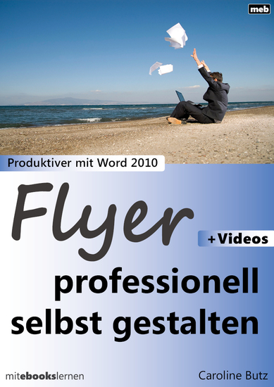 Flyer professionell selbst gestalten - Produktiver mit Microsoft Word 2010 - cover