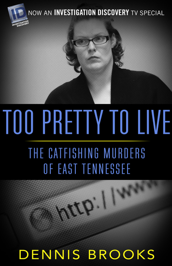 Too Pretty To Live - The Catfishing Murders of East Tennessee - cover