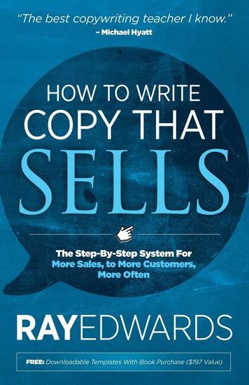 How to Write Copy That Sells - The Step-By-Step System for More Sales to More Customers More Often - cover
