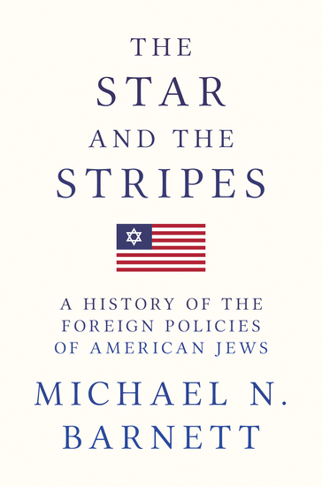 The Star and the Stripes - A History of the Foreign Policies of American Jews - cover
