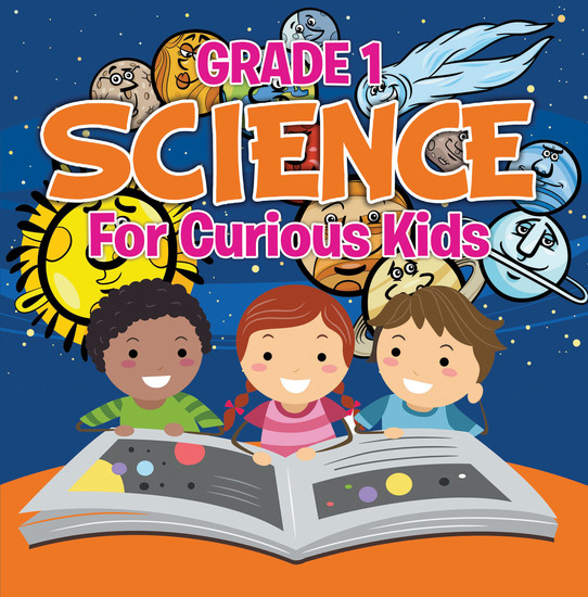 Grade 1 Science: For Curious Kids - Fun Science Trivia for Kids In Grade One - cover