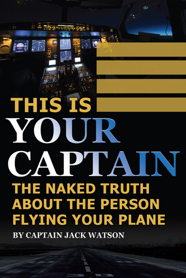 This Is Your Captain - The Naked Truth About the Person Flying Your Plane - cover