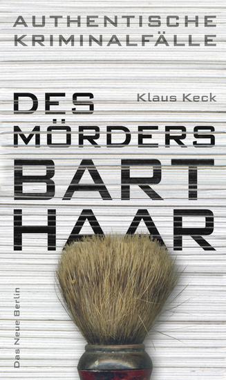 Des Mörders Barthaar - Authentische Kriminalfälle - cover