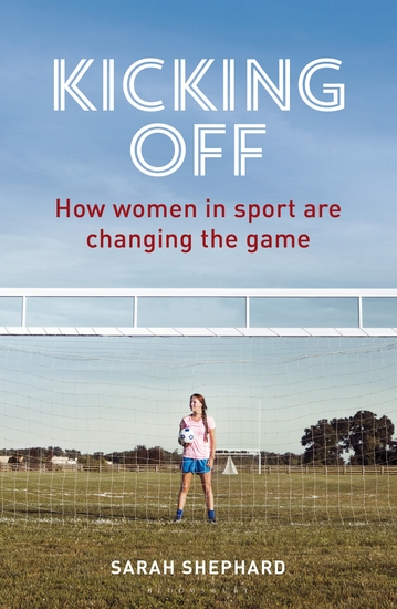 Kicking Off - How Women in Sport Are Changing the Game - cover