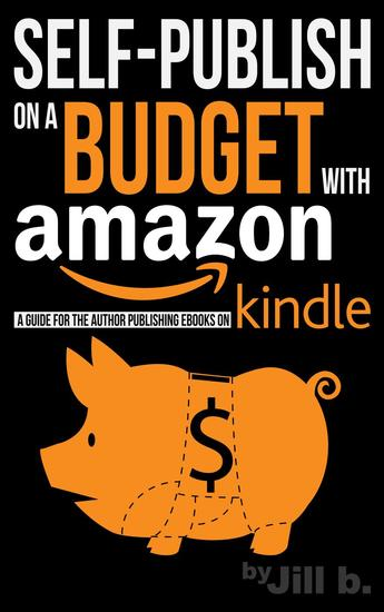 Self-Publish on a Budget with Amazon: A Guide for the Author Publishing eBooks on Kindle - cover