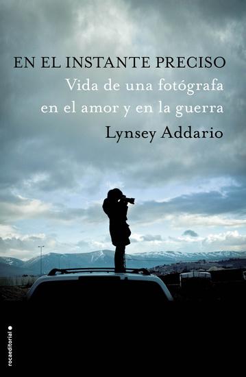 En el instante preciso - Vida de una fotógrafa en el amor y en la guerra - cover