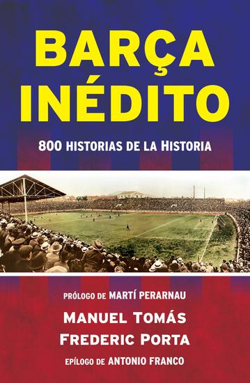 Barça inédito - 800 historias de la Historia - cover