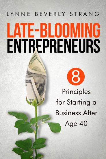 Late-Blooming Entrepreneurs: Eight Principles for Starting a Business After Age 40 - cover