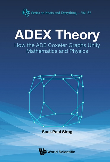 Adex Theory: How The Ade Coxeter Graphs Unify Mathematics And Physics - How the ADE Coxeter Graphs Unify Mathematics and Physics - cover