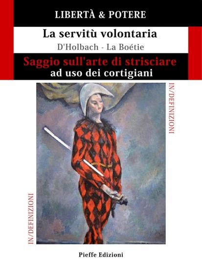 LIBERTÀ & POTERE Saggio sull'arte di strisciare ad uso dei cortigiani - La servitù volontaria - cover