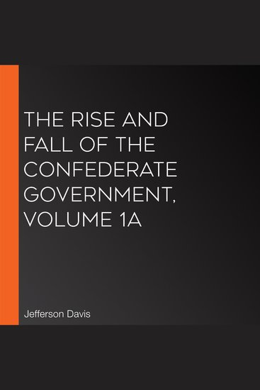 The Rise and Fall of the Confederate Government Volume 1a - cover