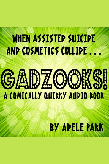 Gadzooks! A Comically Quirky Audio Book - When Assisted Suicide And Cosmetics Collide - cover