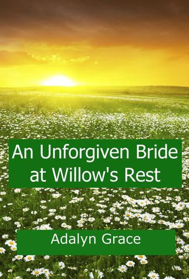 An Unforgiven Bride at Willow's Rest - Mail Order Brides of Willow's Rest #4 - cover