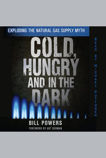 Cold Hungry and In the Dark - Exploding the Natural Gas Myth - cover