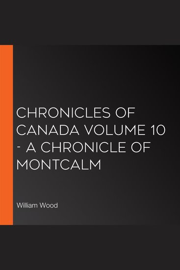 Chronicles of Canada Volume 10 - A Chronicle of Montcalm - cover