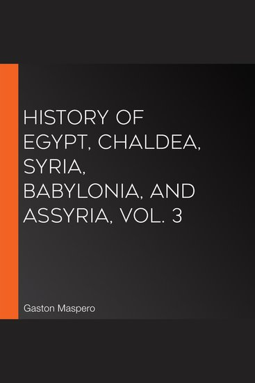 History Of Egypt Chaldea Syria Babylonia and Assyria Vol 3 - cover
