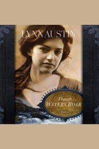 Though Waters Roar - A Novel