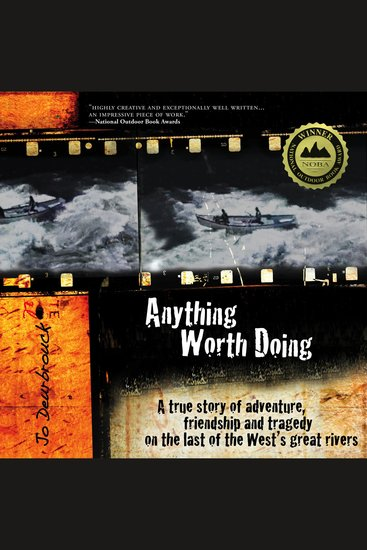 Anything Worth Doing - A True Story of Adventure Friendship and Tragedy on the Last of the West's Great Rivers - cover
