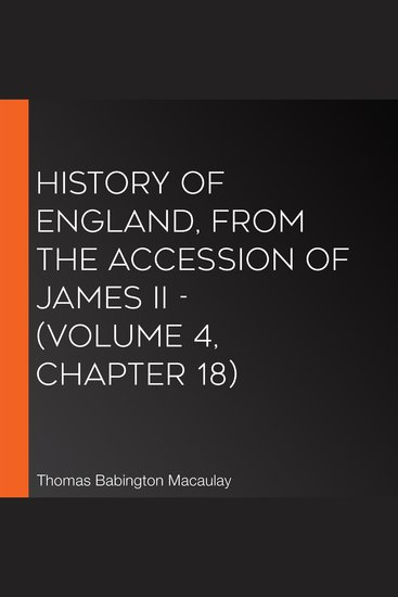 History of England from the Accession of James II - (Volume 4 Chapter 18) - cover