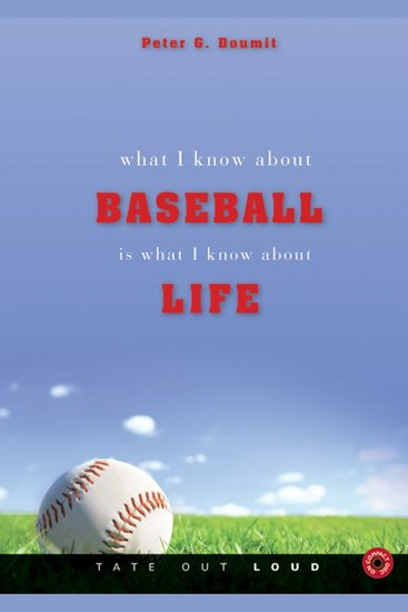 What I Know About Baseball Is What I Know About Life - cover