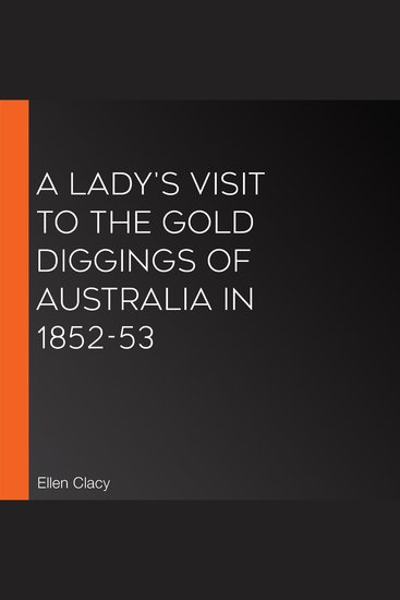 Lady's Visit to the Gold Diggings of Australia in 1852-53 A - cover