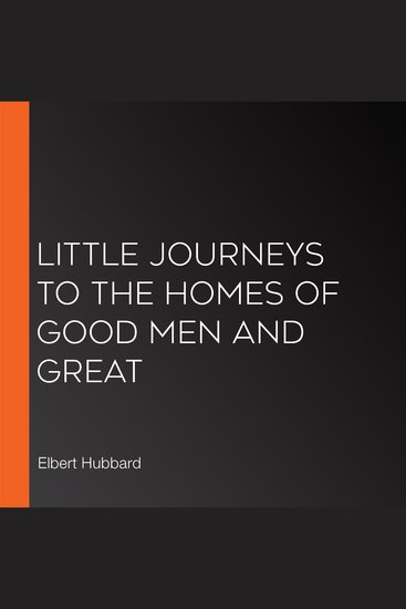 Little Journeys to the Homes of Good Men and Great - cover
