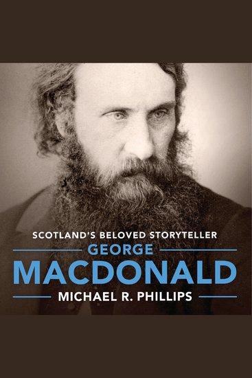 George MacDonald - A Biography of Scotland's Beloved Storyteller - cover