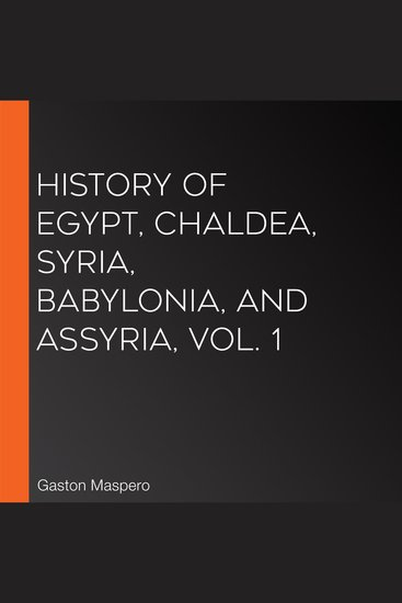 History Of Egypt Chaldea Syria Babylonia and Assyria Vol 1 - cover