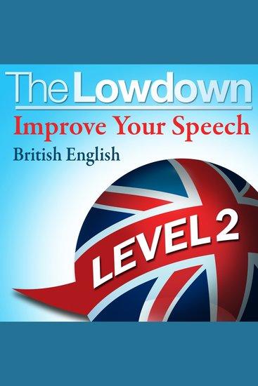 Lowdown The: Improve Your Speech - British English: Level 2 - cover